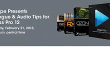 Webinar: iZotope Presents: Dialogue & Audio Tips for Vegas Pro 12